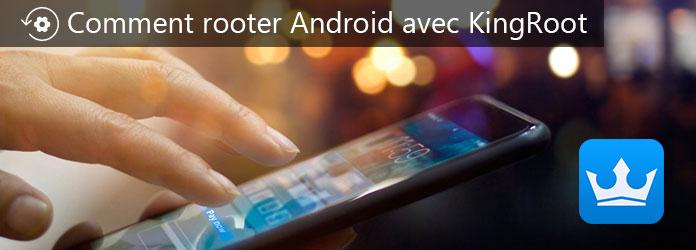 Comment rooter votre appareil Android avec KingRoot