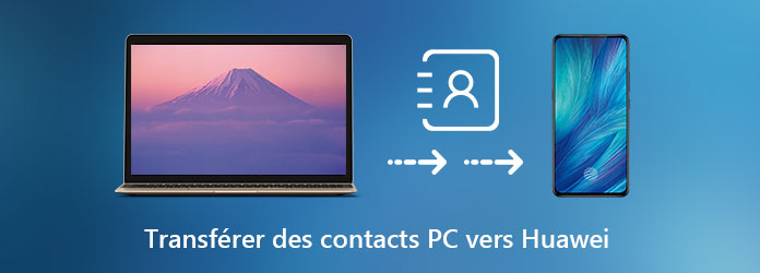 Transférer des contacts PC vers Huawei