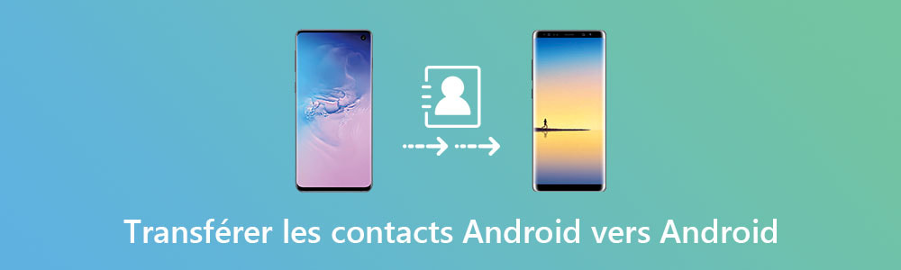 Transférer des contacts Android vers Android