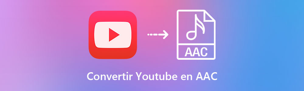 Convertir YouTube en AAC
