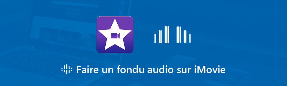Faire un fondu audio sur iMovie